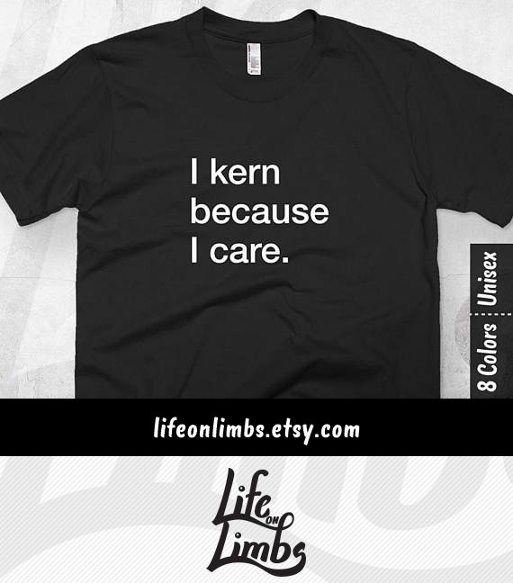 Like all our shirts, this one is a great gift for him OR her. It's a typography t shirt for the designer that detests the irregular spacing between character pairs like I do. Urgh, so annoying! Funny T-Shirt | Graphic Designer | Graphic Design Humor | Typography Humour | Kerning | Designer Gift | Click through for colour options! >>>