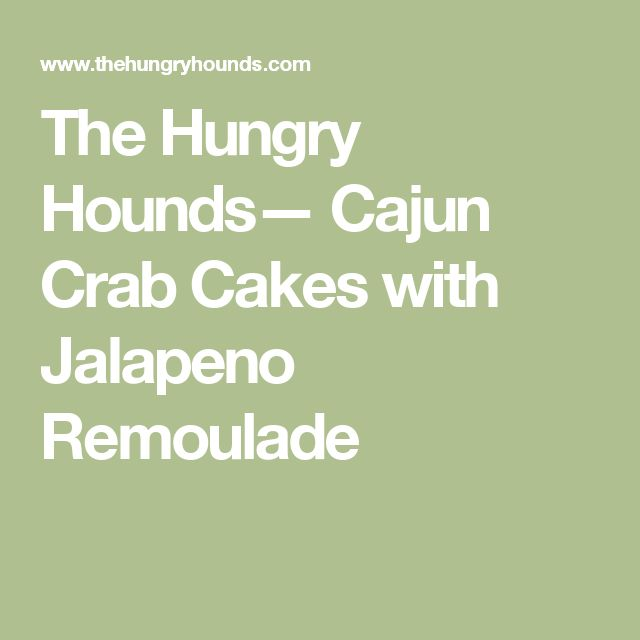 The Hungry Hounds— Cajun Crab Cakes with Jalapeno Remoulade
