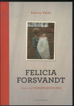 Felicia Forsvandt - Felicia Feldt (Hæftet) [1. udgave] (2012) - imusic.dk