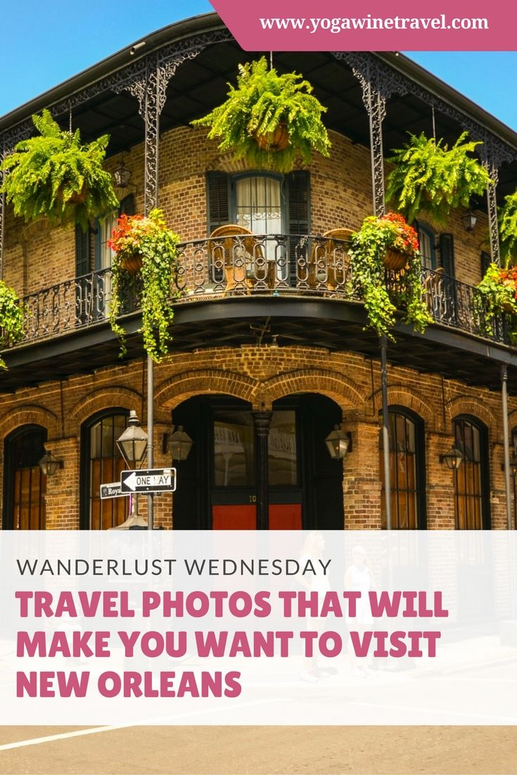Yogawinetravel.com: Wanderlust Wednesday - Travel Photos That Will Make You Want to Visit New Orleans