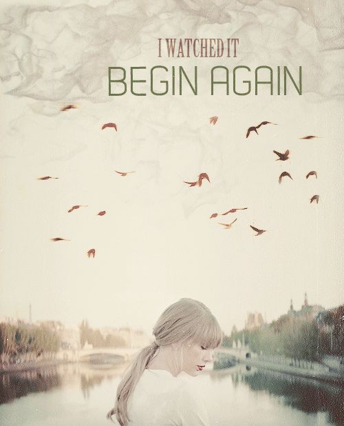 begin again by taylor swift hope Taylor swift's ultimate post breakup songs, and when you need to listen to   when you want to get back together but are starting to lose hope - if this   when you meet someone you want to start this whole process over with :) -  begin again.