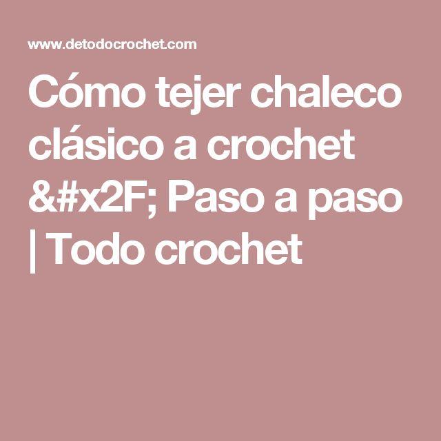 Cómo tejer chaleco clásico a crochet / Paso a paso   Todo crochet