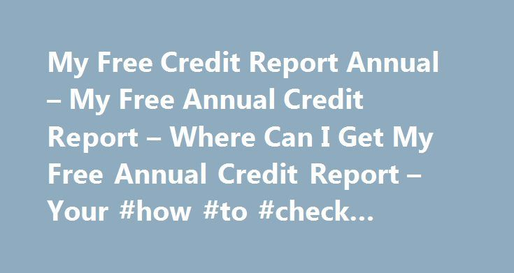 My Free Credit Report Annual – My Free Annual Credit Report – Where Can I Get My Free Annual Credit Report – Your #how #to #check #credit #score http://credit.remmont.com/my-free-credit-report-annual-my-free-annual-credit-report-where-can-i-get-my-free-annual-credit-report-your-how-to-check-credit-score/  #how to get free annual credit report # My Free Credit Report Annual Some consumers wonder, how do I get Read More...The post My Free Credit Report Annual – My Free Annual Credit Report –…