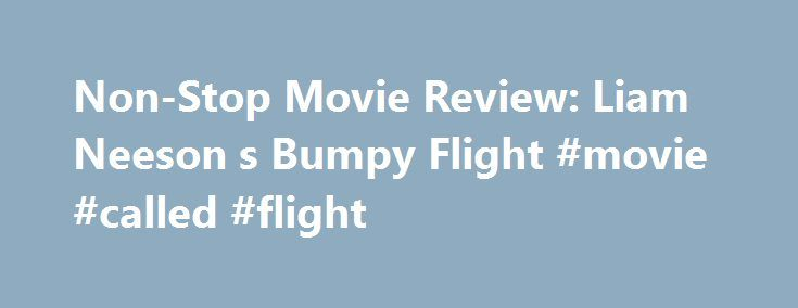 Non-Stop Movie Review: Liam Neeson s Bumpy Flight #movie #called #flight http://entertainment.remmont.com/non-stop-movie-review-liam-neeson-s-bumpy-flight-movie-called-flight-3/  #movie called flight # Non-Stop. Liam Neeson s Bumpy Flight An airline with routes across the Atlantic — whose passengers greatest fear would be crash-landing…
