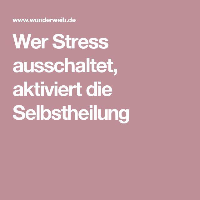 Wer Stress ausschaltet, aktiviert die Selbstheilung