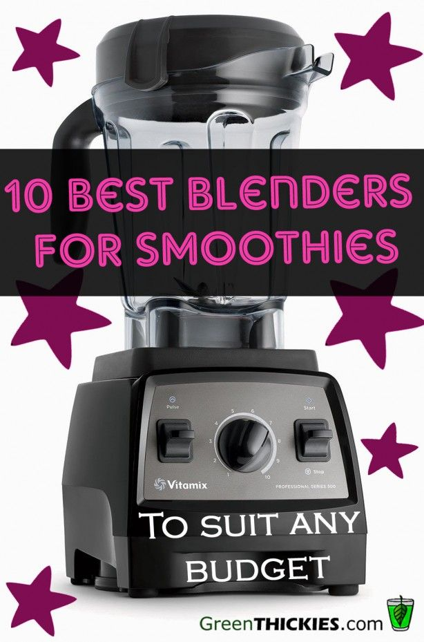 10 Best Blenders for smoothies to suit any budget...the Vitamix wins!!!