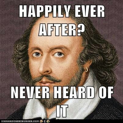 A funny Shakespeare meme about no happy endings.