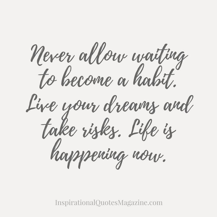 Never allow waiting to become a habit. Live your dreams and take risks. Life is happening now. Inspirational quote about life and happiness