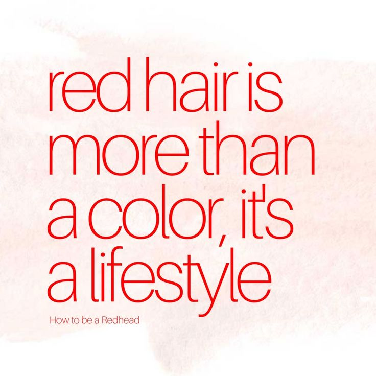 Red hair is more than a color, it's a lifestyle!
