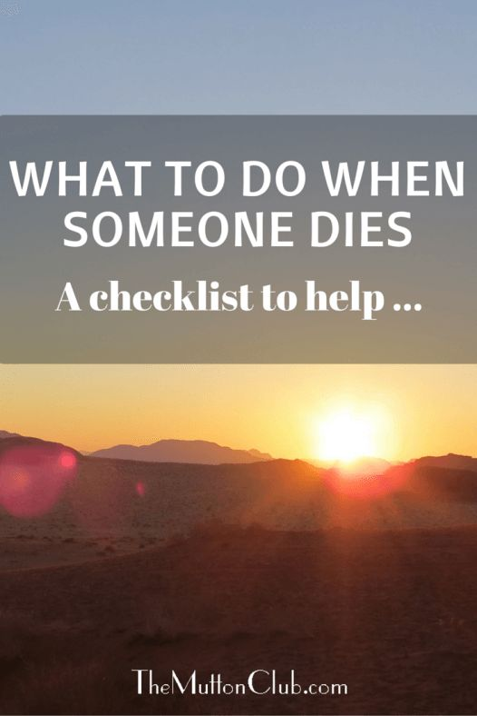 When someone close dies, you are often in shock. Here's a list of what to do when someone dies which hopefully will help get you through this difficult time.