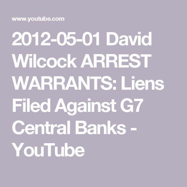 2012-05-01 David Wilcock ARREST WARRANTS: Liens Filed Against G7 Central Banks - YouTube