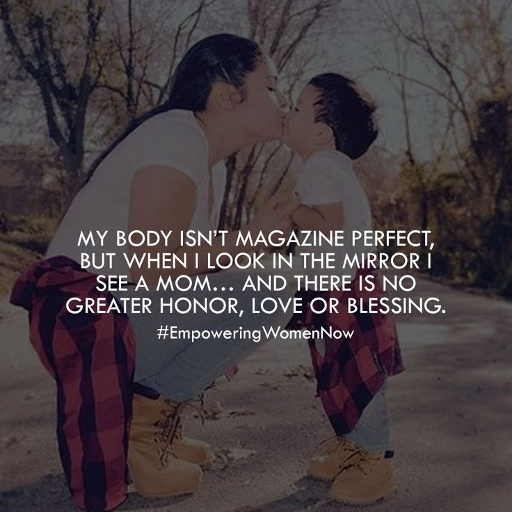 There's no greater honor than being a mom. Be proud of your body.  #empoweringwomennow #inspirational #quotes