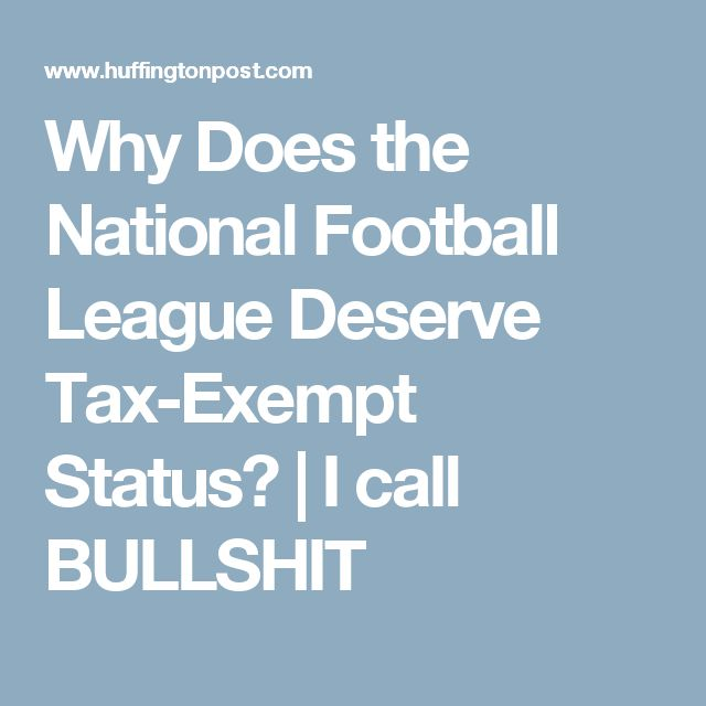 Why Does the National Football League Deserve Tax-Exempt Status?   I call BULLSHIT