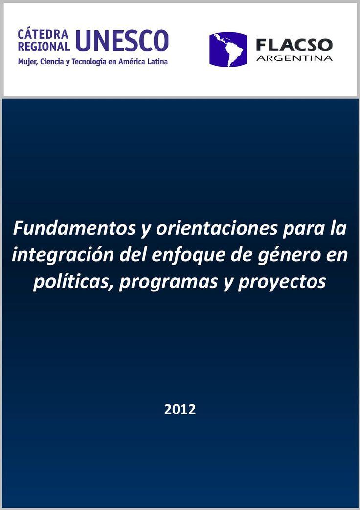 Fundamentos y orientaciones para la integración del enfoque de género...  Este documento se basa en artículos y otros materiales realizados en el marco de programas del Área de Género, Sociedad y Políticas-FLACSO Argentina (Facultad Latinoamericana de Ciencias Sociales) entre 2005 y 2010. Sirvieron de base para la realización de la Guia para la integración del enfoque de género en políticas, programas y proyectos de CIM-OEA. Fue elaborada por Gloria Bonder en el marco de la consultoría para…