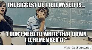 The biggest lie I tell myself is I don't need to write that down, I'll remember it.