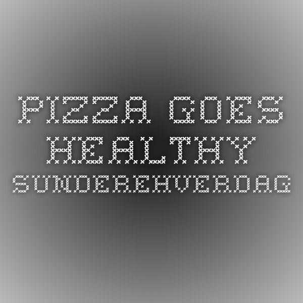 Pizza goes healthy - Sunderehverdag