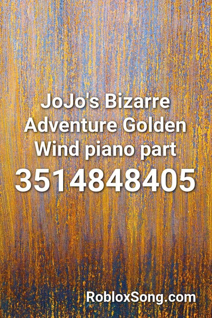 Jojo S Bizarre Adventure Golden Wind Piano Part Roblox Id Roblox Music Codes In 2020 Jojo S Bizarre Adventure Jojo Bizarre Piano Parts