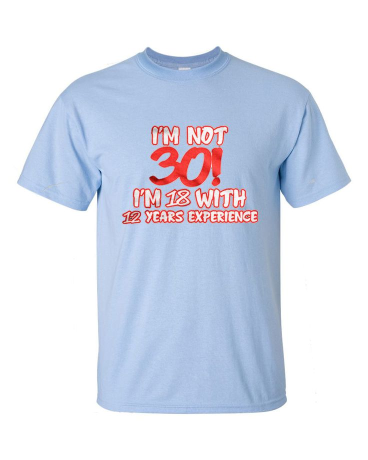 I'm not 30 I'm 18 With 12 Years Experience - Happy 30th Birthday Mens T-Shirt #NA #GraphicTee