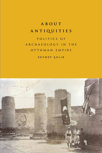 by Zeynep Celik F'11, F'04, F'92. Now available from University of Texas Press. #ACLSFellow #OttomanEmpire