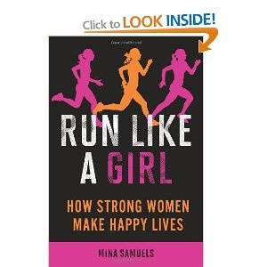 Run Like a Girl: How Strong Women Make Happy Lives    Great book with lots of insight into how sport can help you physically and emotionally.
