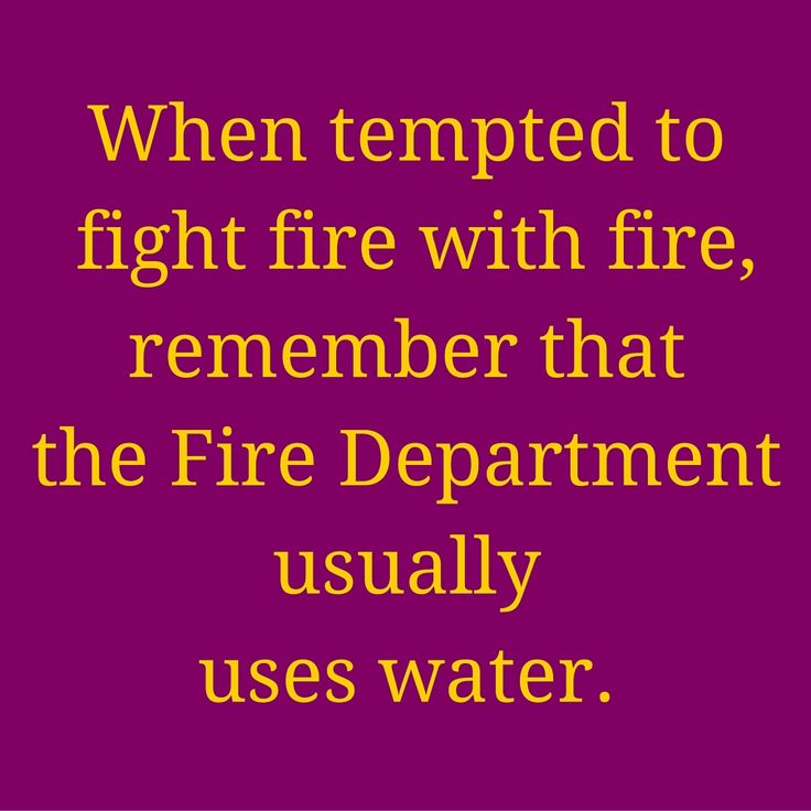When tempted to fight fire with fire, remember that the Fire Department usually uses water. #QuotesYouLove #QuoteofTheDay #FunnyQuotes  Visit our website  for text status wallpapers.  www.quotesulove.com