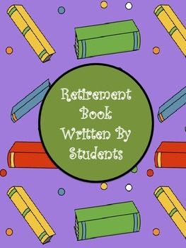 Do you have a principal or fellow teacher retiring?  Do you want to give them something fun to help them remember their students as well as get a laugh?  Have students complete this page by writing a letter and drawing a picture showing what the retiree should do upon retirement.