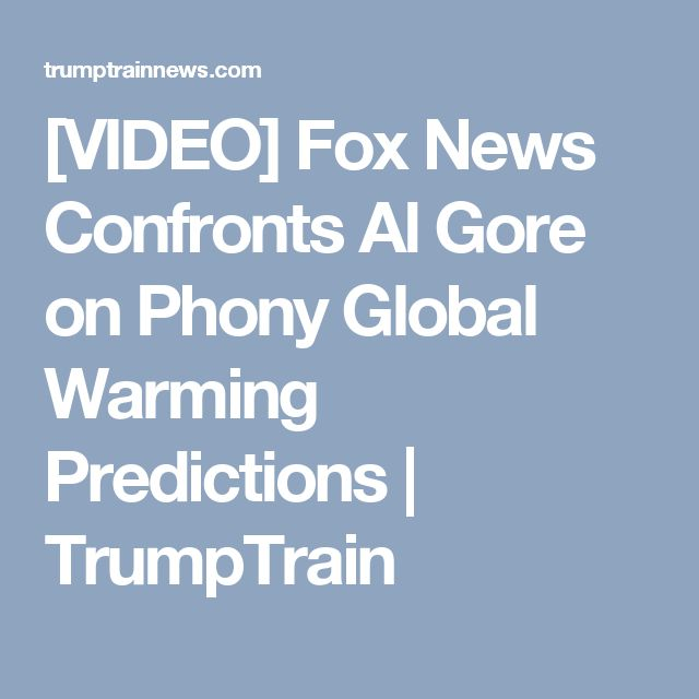 [VIDEO] Fox News Confronts Al Gore on Phony Global Warming Predictions | TrumpTrain