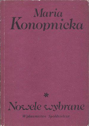 Nowele wybrane, Maria Konopnicka, Spółdzielcze, 1985, http://www.antykwariat.nepo.pl/nowele-wybrane-maria-konopnicka-p-13820.html