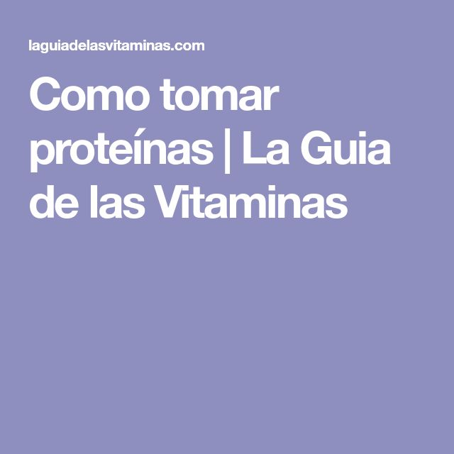 Como tomar proteínas | La Guia de las Vitaminas