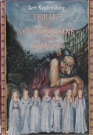 """""""Trollet og de syv prinsessene, og andre eventyr"""" av Gert Nygårdshaug"""