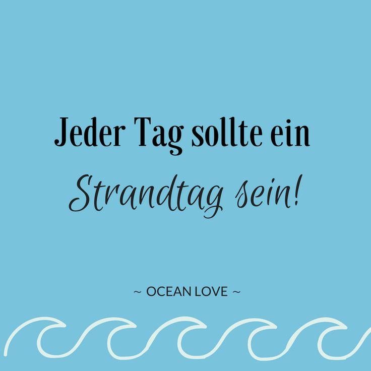 Jeder Tag sollte ein Strandtag sein! | Sprüche | Zitate | schöne | lustig | Meer | Ozean | Wanderlust | Reisen | Travel | Journey | Inspiration | Meerweh | Ocean Love | Motivation | Quotes
