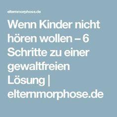 Wenn Kinder nicht hören wollen – 6 Schritte zu einer gewaltfreien Lösung   elternmorphose.de