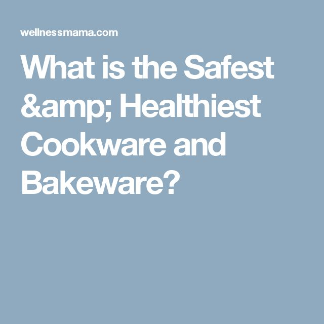 What is the Safest & Healthiest Cookware and Bakeware?