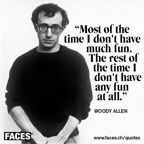 Woody Allen on (not) having much fun