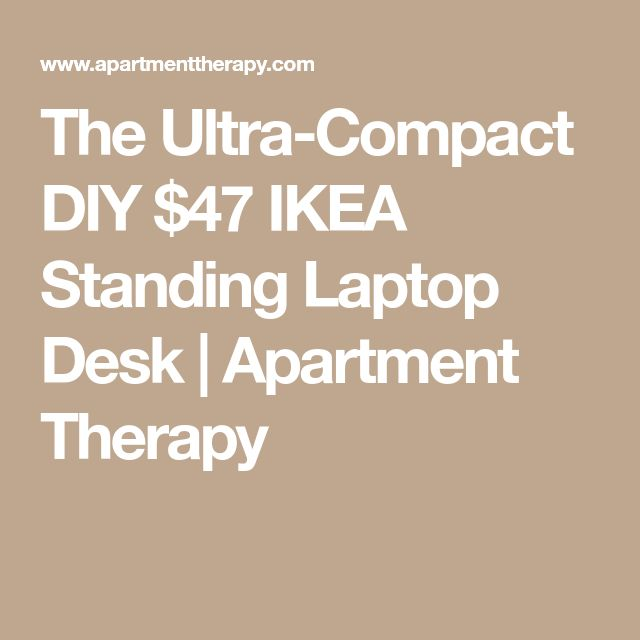 The Ultra-Compact DIY $47 IKEA Standing Laptop Desk   Apartment Therapy