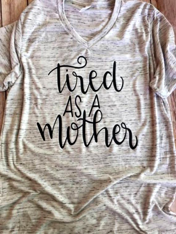 Tired As A Mother Shirt Mommy Tee Mom Shirt Tired Mama New
