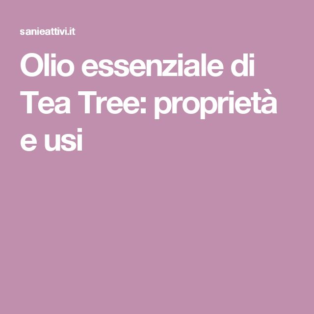 Olio essenziale di Tea Tree: proprietà e usi