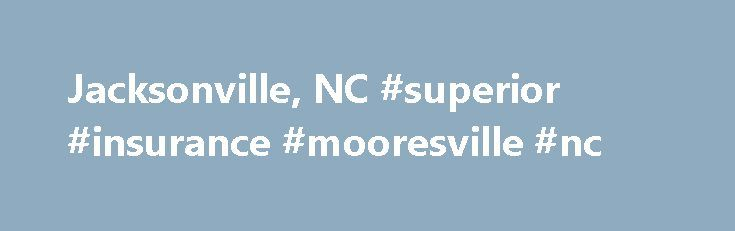 Jacksonville, NC #superior #insurance #mooresville #nc http://cleveland.remmont.com/jacksonville-nc-superior-insurance-mooresville-nc/  # We operate on the philosophy that healthcare is primarily a community-based service. All North Carolina Diagnostic Imaging centers are created to be a permanent fixture in the communities in which they operate. To that end, each of our independent diagnostic imaging centers is staffed and operated at a local level. Talented professionals are employed to…