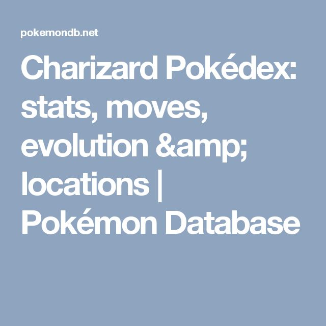 Charizard Pokédex: stats, moves, evolution & locations | Pokémon Database