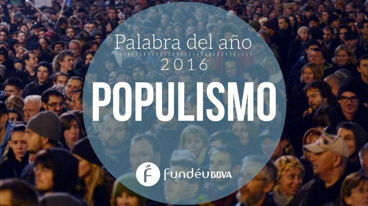 «Populismo» fue nuestra palabra del año 2016.