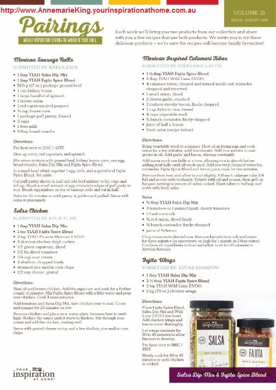 Pairings Recipes - Week 21 - 19th August to 25th August. Salsa Dip Mix & Fajita Spice Blend Mexican Sausage Rolls Salsa Chicken Mexican Inspired Calamari Tubes Fajita Wings To order, please message below or go to my website http://www.AnnemarieKing.yourinspirationathome.com.au