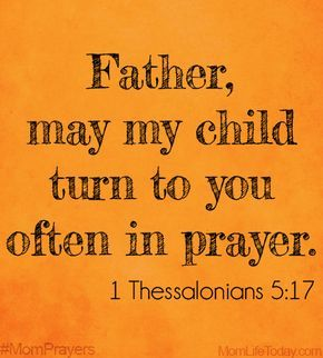 Father, may my child turn to you often in prayer. 1 Thessalonians 5:17…@michaelsusanno@emmaruthXOXO@emmammerrick@emmasusanno#SCRIPTUREQUOTES