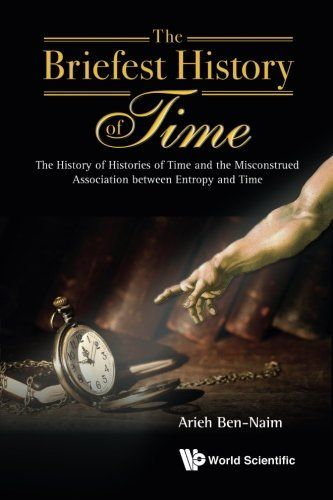 The Briefest History of Time: The History of Histories of Time and the Misconstrued Association between Entropy and Time:   The aim of this book is to explain in simple language what we know about time and about the history of time. It is shown that the briefest (as well as the lengthiest) history of time can be described in one or two pages.br The second purpose of the book is to show that neither entropy, nor the Second Law of Thermodynamics has anything to do with time. The third pu...