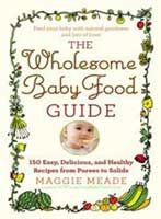 the wholesome baby food guide, solid   foods for babies with recipes and tips for feeding baby