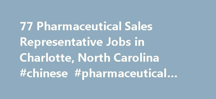 77 Pharmaceutical Sales Representative Jobs in Charlotte, North Carolina #chinese #pharmaceutical #companies http://pharma.nef2.com/2017/05/02/77-pharmaceutical-sales-representative-jobs-in-charlotte-north-carolina-chinese-pharmaceutical-companies/  #pharmaceutical companies in charlotte nc # Job Search Tips The ZipRecruiter job matching algorithm analyzes millions of jobs from hundreds of job boards to instantly return the most relevant results. Here are some additional tips to help you…