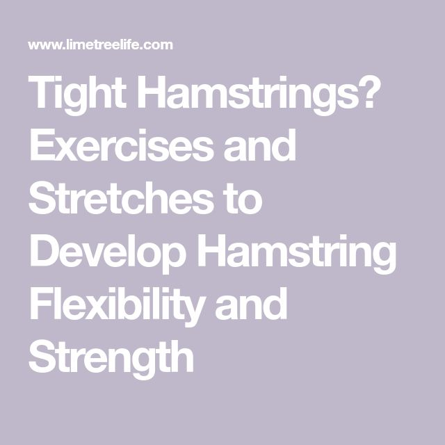 Tight Hamstrings? Exercises and Stretches to Develop Hamstring Flexibility and Strength