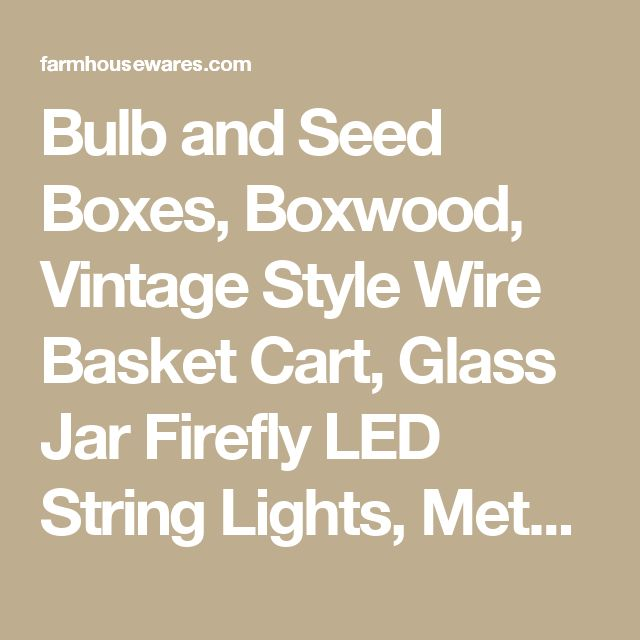 Bulb and Seed Boxes, Boxwood, Vintage Style Wire Basket Cart, Glass Jar Firefly LED String Lights,  Metal Wall Mounted Post Mailbox, Aged Metal Pots, Cast Iron Twine Holder with Snips, Vintage Garden, Rustic Farmhouse, Vintage Mudroom, Bee Skeps