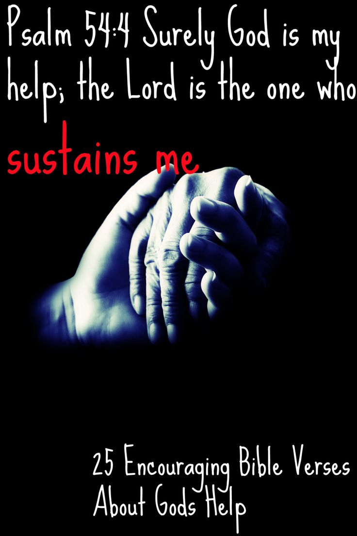Psalm 54:4 Surely God is my help; the Lord is the one who sustains me. CLICK IMAGE TO READ 25 Encouraging Bible Verses About God's Help!