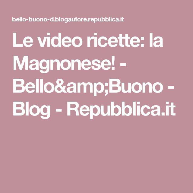 Le video ricette: la Magnonese! - Bello&Buono - Blog - Repubblica.it
