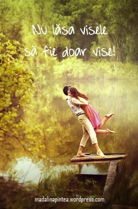 Nu lăsa visele să fie doar vise